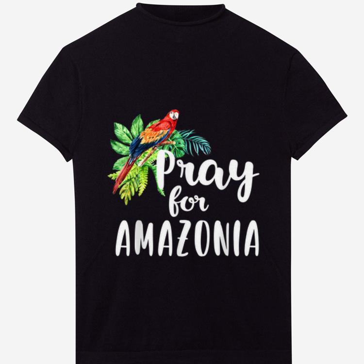 Pretty Pray For Amazonia Save The Amazon Rainforest shirt 1 - Pretty Pray For Amazonia Save The Amazon Rainforest shirt