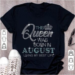 Pretty This Queen Was Born In August Living My Best Life Diamond shirt