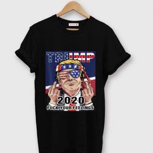 Pretty Trump 2020 Fuck Your Feelings Election shirt