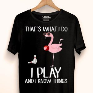 That's What I Do I Play And I Know Things Bowling shirt