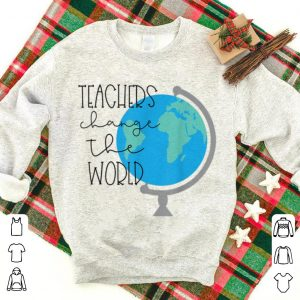 Top Teachers Change the World shirt