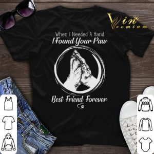 When i needed a hand i found your paw best friend forever shirt sweater