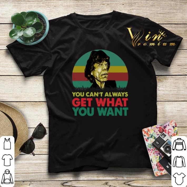You can t always get what you want Mick Jagger shirt 4 - You can't always get what you want Mick Jagger shirt