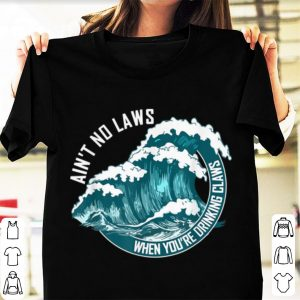 Awesome Ain't No Laws When Drinking Claws Summer Wave shirt