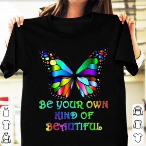 Awesome Be Your Own Kind of Beautiful Butterfly shirt