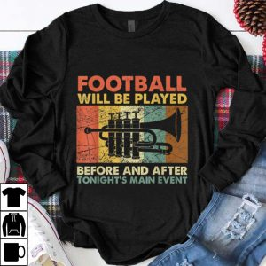 Awesome Football Will Be Played Before And After Tonight's Main Event shirt