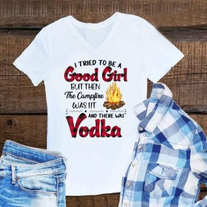 Awesome I Tried To Be A Good Girl But Then The Camp Fire Was Lit And There Was Vodka shirt