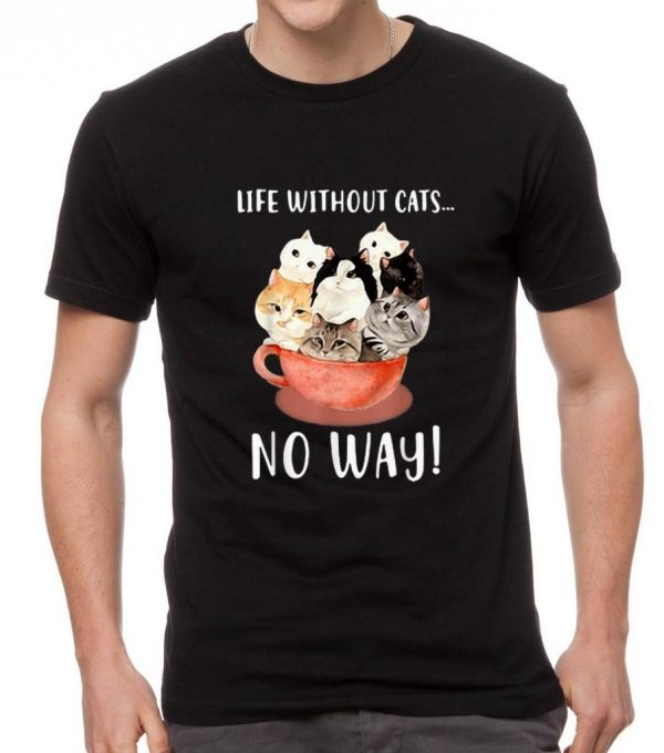 Awesome Life Without Cats No Way shirt