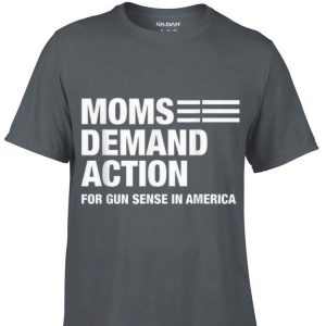Awesome Mons Demand Action For Gun Sense In America shirt