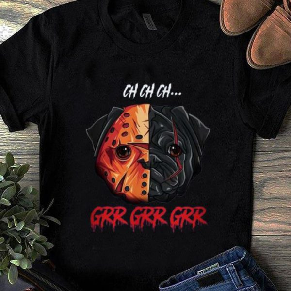 Awesome Pug Ch Ch Ch Grr Grr Grr Jason Voorhees shirt