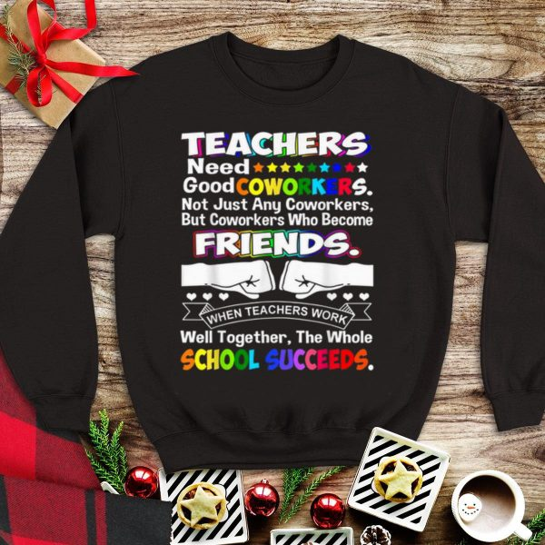 Awesome Teachers Need Good Coworkers Not Just Any Coworkers Friends shirt