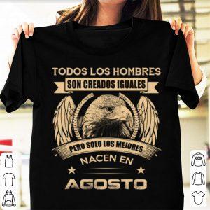 Awesome Todos Los Hombres Son Creados Iguales Pero Solo Los Mejores shirt