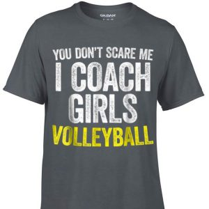 Awesome You Don't Scare Me I Coach Girls Volleyball shirt