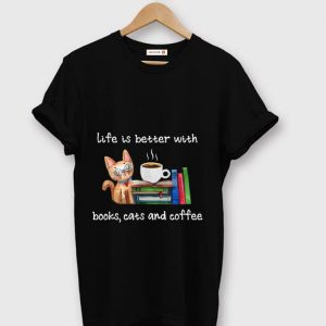 Hot Life Is Better With Books Cats And Coffee shirt