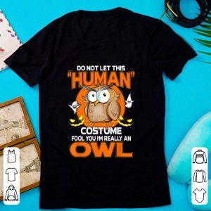 Hot OWL Halloween Funny Human Costume Fool You Gift shirt