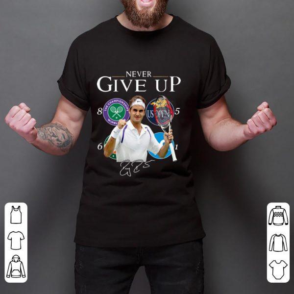 Hot Roger Federer Champions Never Give Up shirt