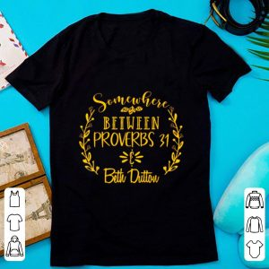 Hot Somewhere Between Proverbs 31 And Beth Dutton shirt