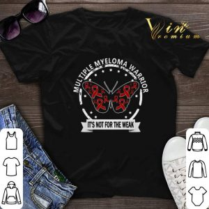 Multiple Myeloma Warrior it's not for the weak shirt sweater