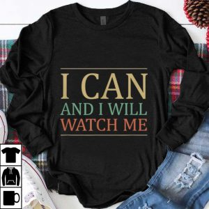Nice I Can And I Will Watch Me Vintage shirt