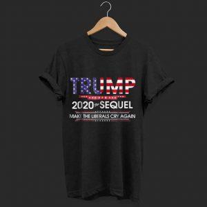 Nice Trump 2020 The Sequel Make Liberals Cry Again American Flag shirt