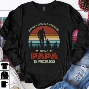 Nice Vintage Being A Dad Is An Honor Being A Papa Is Priceless shirt