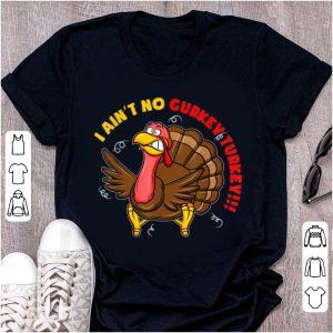 Official I Ain't No Gurkey Turkey shirt