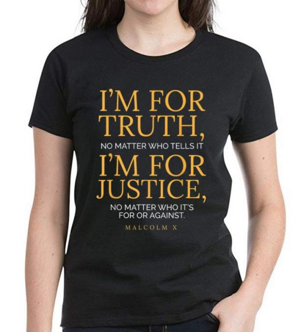 Official I'm For Truth No Matter Who Tells It I'm For Justice No Matter Who It's For Or Against shirt