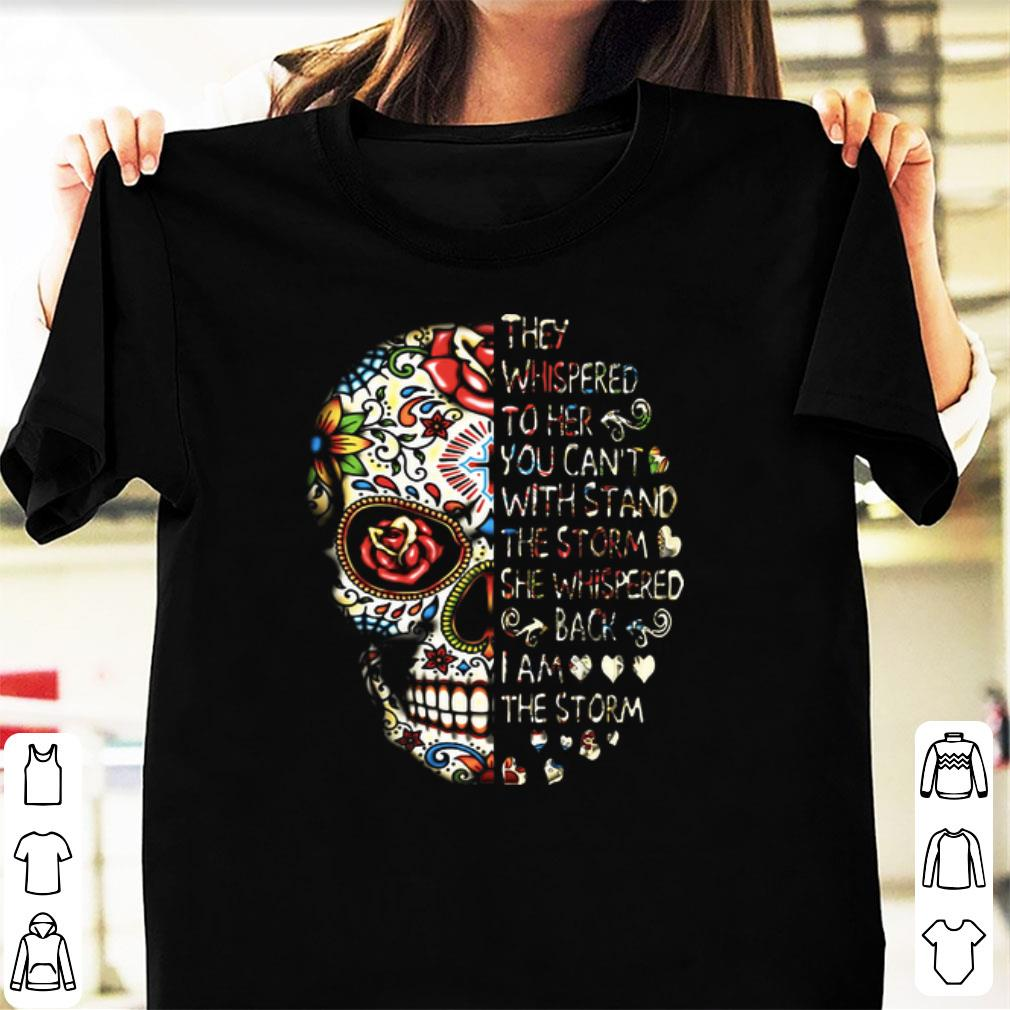 Official They Whispered To Her You Can t With Stand The Storm She Whispered Back I Am The Storm Skull shirt 1 - Official They Whispered To Her You Can't With Stand The Storm She Whispered Back I Am The Storm Skull shirt