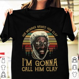 Original His Momma Named Him Clay I'm Gonna Call Him Clay Sunset shirt