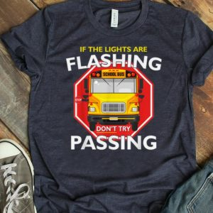 Original School Bus Driver If Lights Are Flashing Don't Try Passing shirt