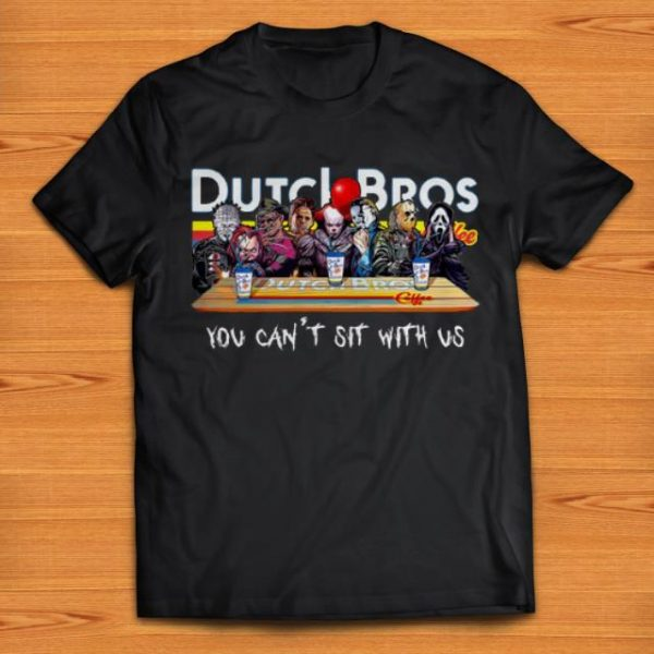 Premium Horror Movie Characters Dutch Bros Coffee You Can't Sit With Us shirts
