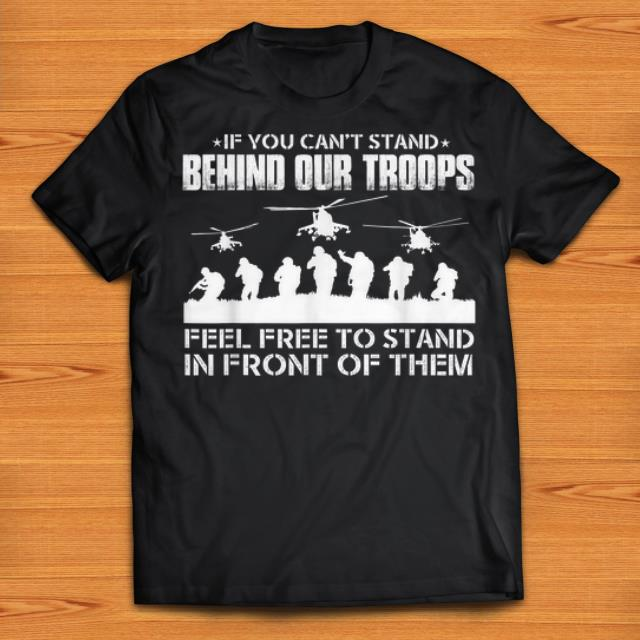 Premium If You Can t Stand Behind Our Troops Feel Free To Strand In Front Of Them shirts 1 - Premium If You Can't Stand Behind Our Troops Feel Free To Strand In Front Of Them shirts