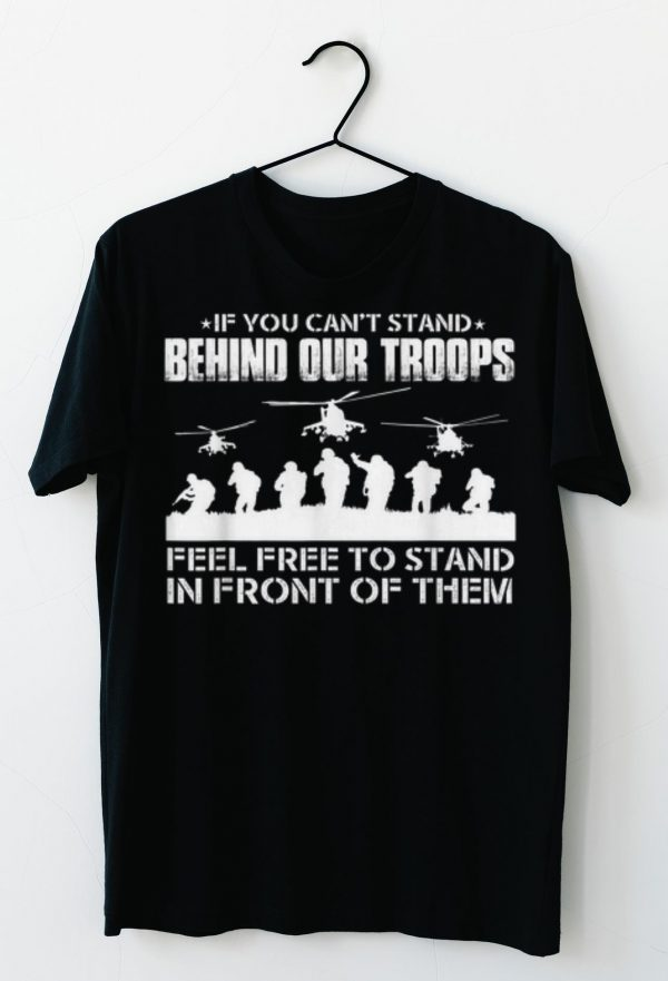 Premium If You Can't Stand Behind Our Troops Feel Free To Strand In Front Of Them shirts