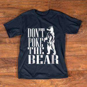 Pretty Don't Poke The Bear shirt