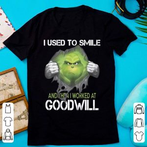 Pretty Grinch I Use To Smile And Then I Worked At Goodwill Grinch shirt