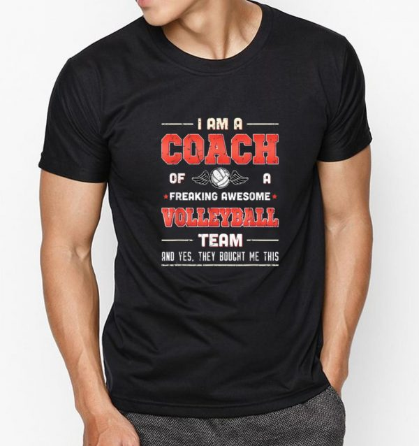 Pretty I Am A Coach Of A Freaking Awesome Volleyball Team shirt