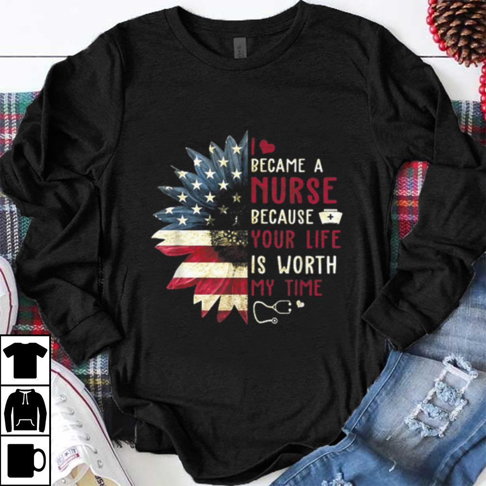 Pretty I Became A Nurse Because Your Life Is Worth My Time shirt 1 - Pretty I Became A Nurse Because Your Life Is Worth My Time shirt