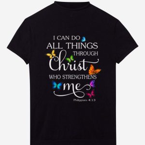 Pretty I Can Do All Things through Christ Who Strengthens Me Butterfly shirts