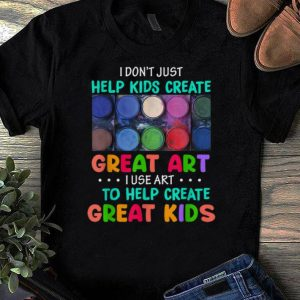 Pretty I Don't Just Help Kids Create Great Art I Use Art To Help Create Great Kids shirts