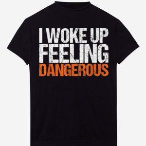 Pretty I Wake Up Feeling Dangerous shirts