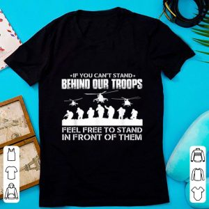 Pretty If You Can't Stand Behind Our Troops Feel Free To Strand In Front Of Them shirt