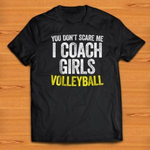 Pretty You Don't Scare Me I Coach Girls Volleyball shirts