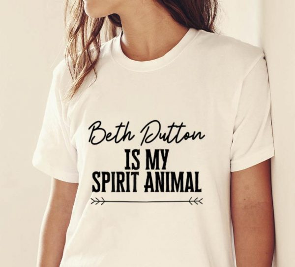 Top Beth Dutton Is My Spirit Animal shirt