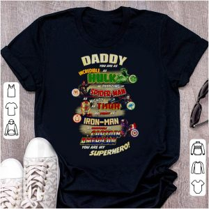 Top Daddy You Are My Superhero Hulk Spider-Man Thor Iron-Man Captian American shirt