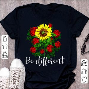 Top Rose and Sunflower Be Different shirt