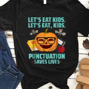 Awesome Let's Eat Kids Punctuation Saves Lives Halloween shirt
