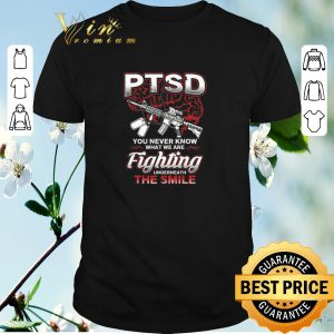 Funny PTSD You Never Know What We Are Fighting Underneath The Smile shirt sweater