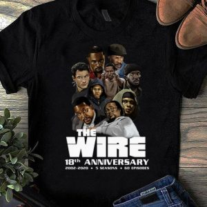 Hot 18th Anniversary The Wire 2002-2020 5 Seasons 60 Episodes shirt
