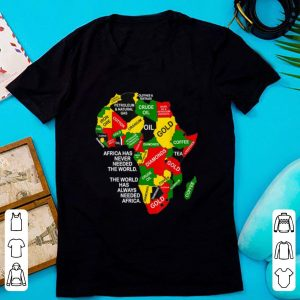 Hot Africa Has Never Needed The World The World Has Always Needed Africa shirt