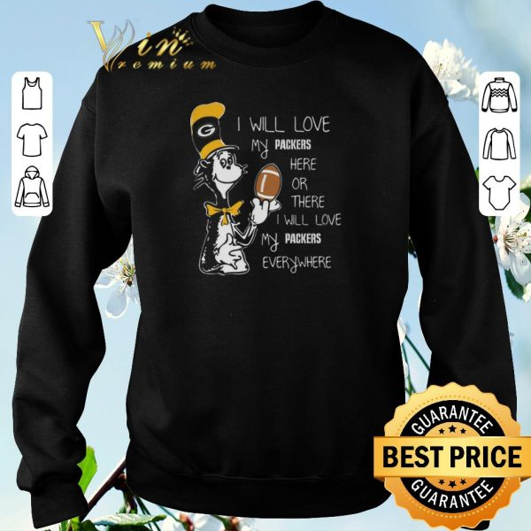 Hot Dr Seuss i will love my Green Bay Packers here there everywhere shirt sweater